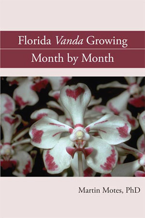Florida Vanda Growing: Month by Month / Martin Motes, PhD